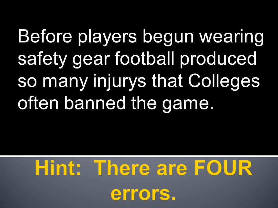Before players begun wearing safety gear football produced so many injurys that Colleges often banned the game.