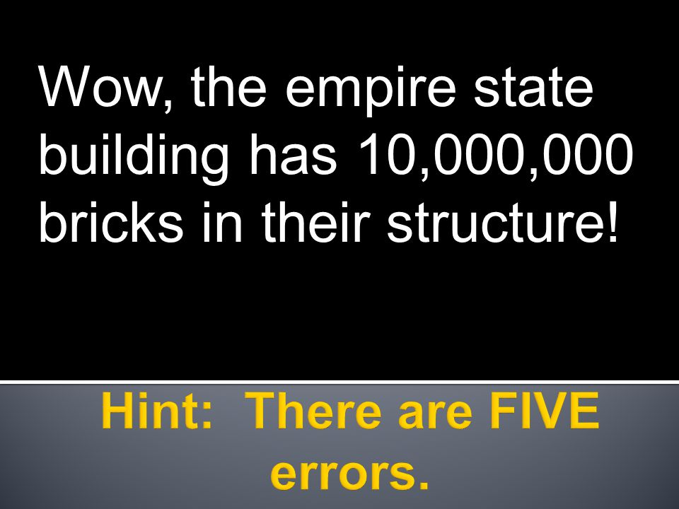 Wow, the empire state building has 10,000,000 bricks in their structure!