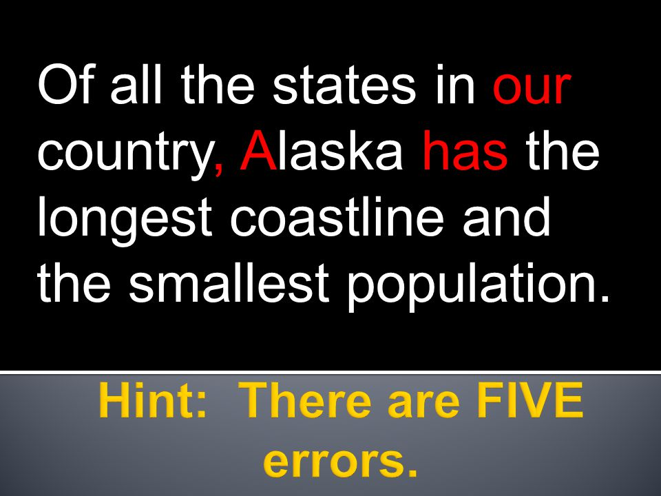 Of all the states in our country, Alaska has the longest coastline and the smallest population.