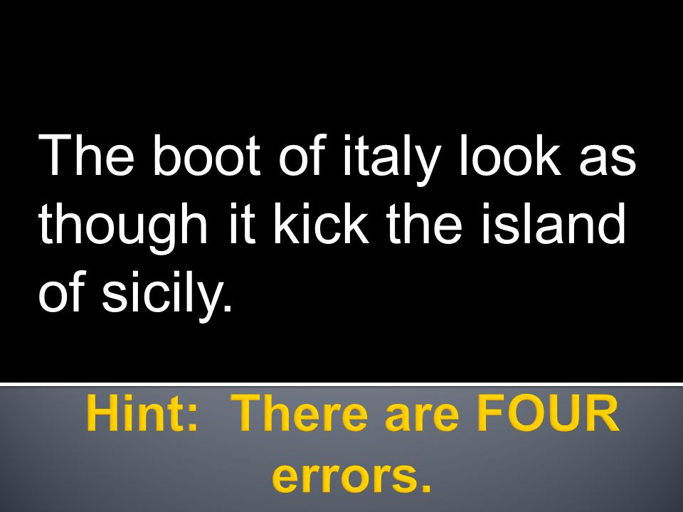 The boot of italy look as though it kick the island of sicily.