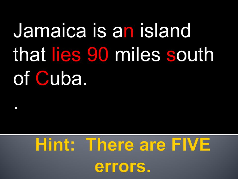 Jamaica is an island that lies 90 miles south of Cuba..