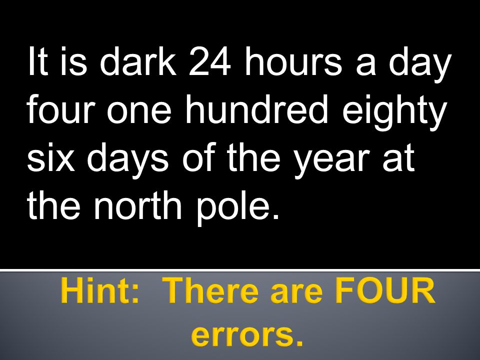 It is dark 24 hours a day four one hundred eighty six days of the year at the north pole.