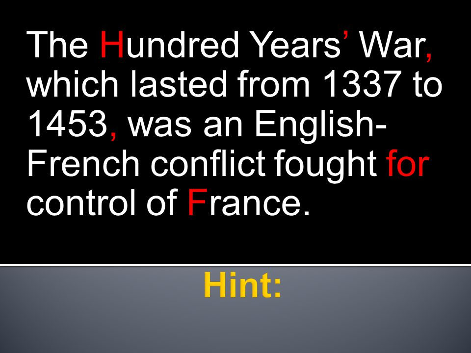 The Hundred Years' War, which lasted from 1337 to 1453, was an English- French conflict fought for control of France.