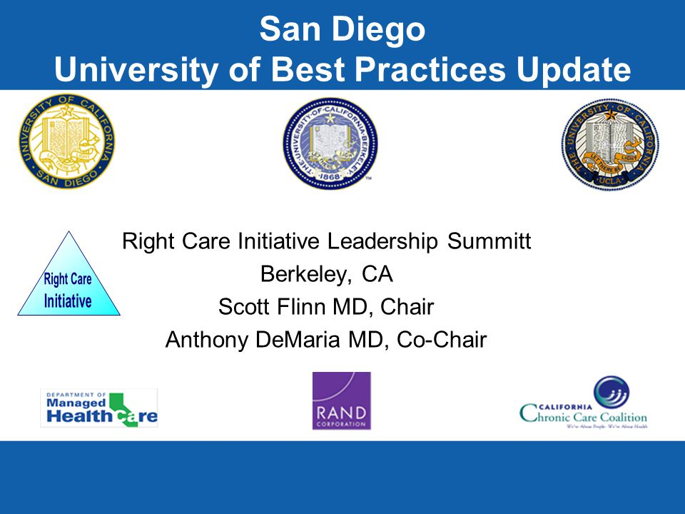 San Diego University of Best Practices Update Right Care Initiative Leadership Summitt Berkeley, CA Scott Flinn MD, Chair Anthony DeMaria MD, Co-Chair