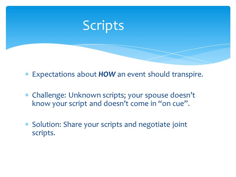 Scripts  Expectations about HOW an event should transpire.