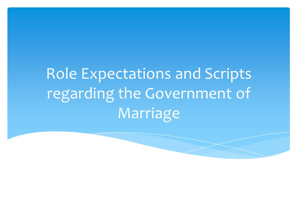Role Expectations and Scripts regarding the Government of Marriage