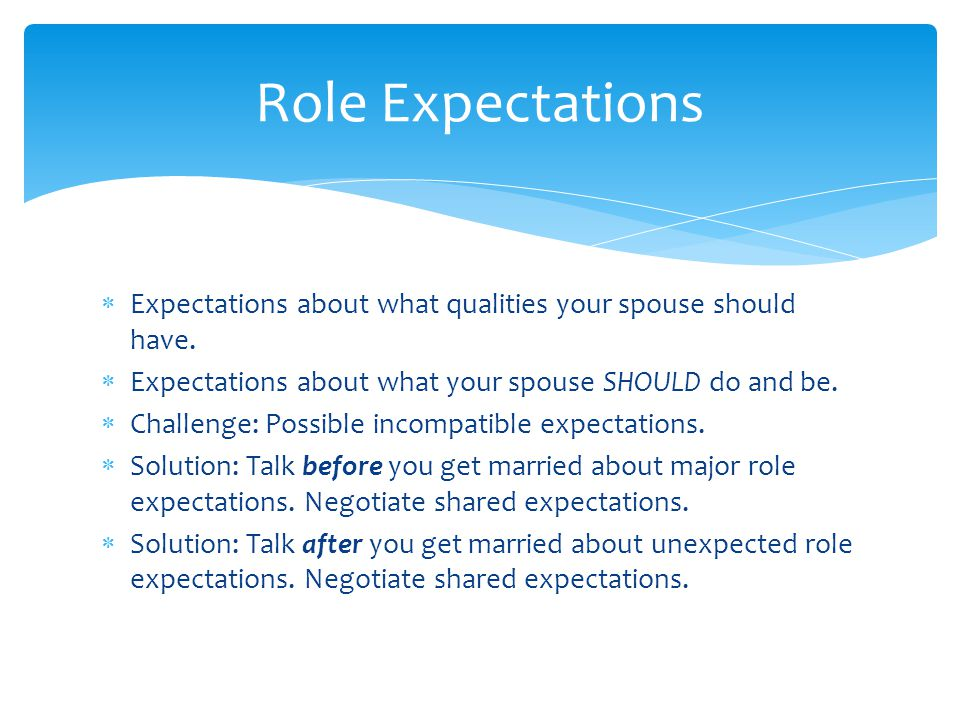 Role Expectations  Expectations about what qualities your spouse should have.  Expectations about what your spouse SHOULD do and be.  Challenge: Po