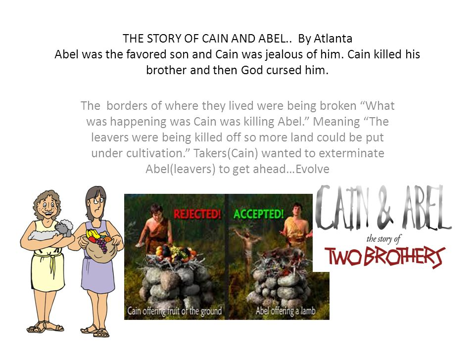 THE STORY OF CAIN AND ABEL.. By Atlanta Abel was the favored son and Cain was jealous of him. Cain killed his brother and then God cursed him. The bor