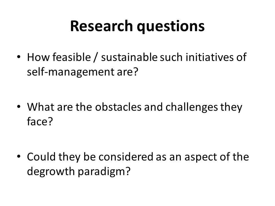 Research questions How feasible / sustainable such initiatives of self-management are.