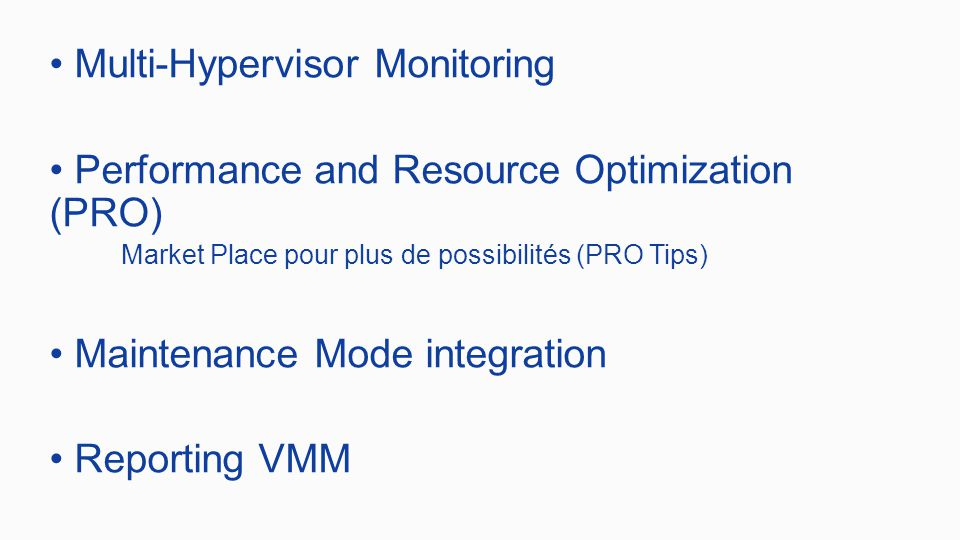 Multi-Hypervisor Monitoring Performance and Resource Optimization (PRO) Market Place pour plus de possibilités (PRO Tips) Maintenance Mode integration Reporting VMM