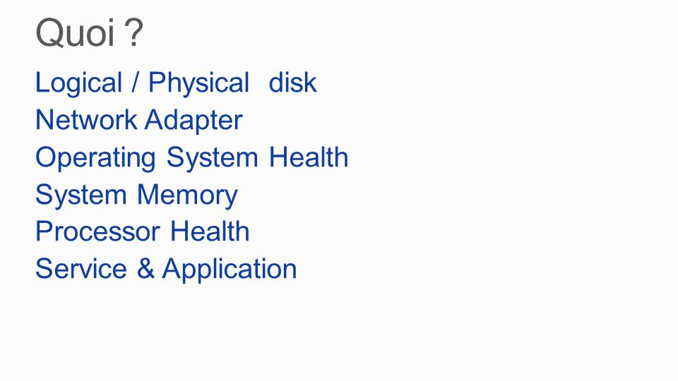 Logical / Physical disk Network Adapter Operating System Health System Memory Processor Health Service & Application