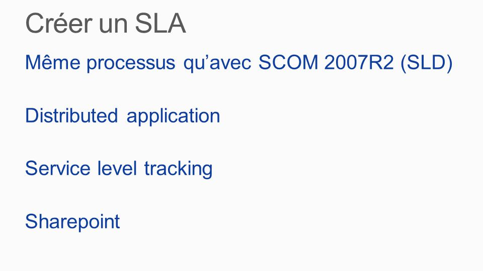 Même processus qu'avec SCOM 2007R2 (SLD) Distributed application Service level tracking Sharepoint