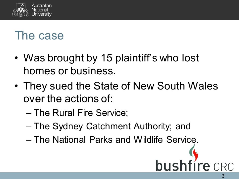 The case Was brought by 15 plaintiff's who lost homes or business. They sued the State of New South Wales over the actions of: –The Rural Fire Service