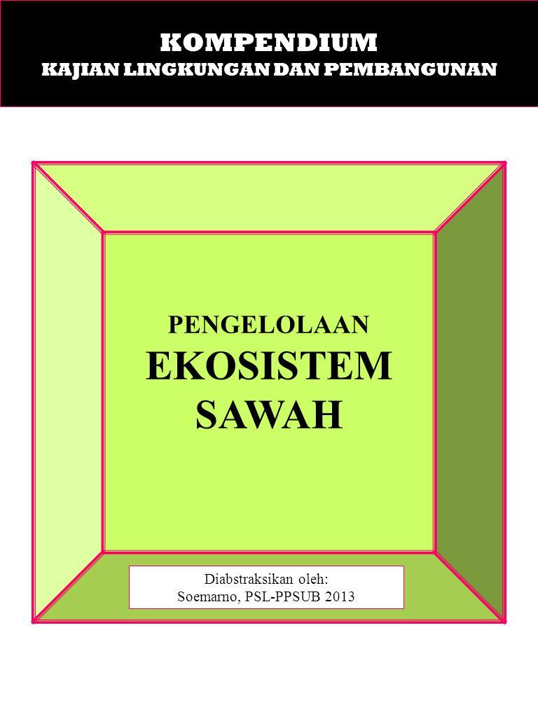 PENGELOLAAN EKOSISTEM SAWAH Diabstraksikan oleh: Soemarno, PSL-PPSUB 2013 KOMPENDIUM KAJIAN LINGKUNGAN DAN PEMBANGUNAN