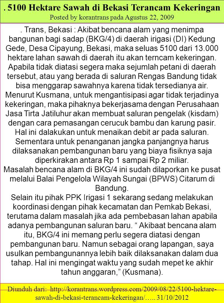. 5100 Hektare Sawah di Bekasi Terancam Kekeringan Posted by korantrans pada Agustus 22, 2009 Diunduh dari: http://korantrans.wordpress.com/2009/08/22