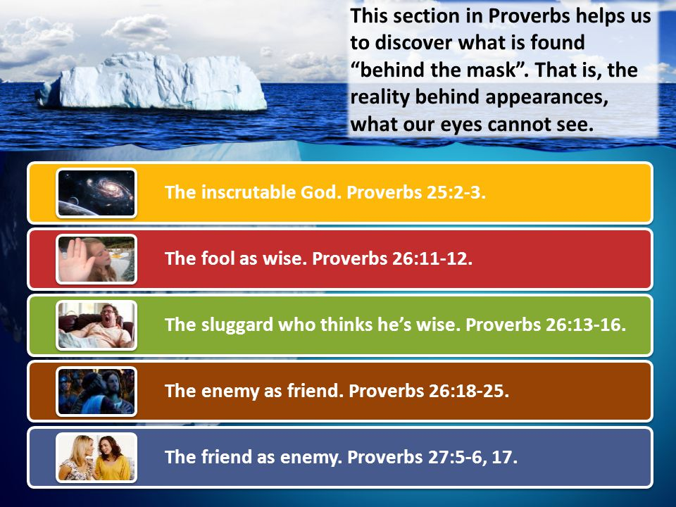 This section in Proverbs helps us to discover what is found behind the mask .