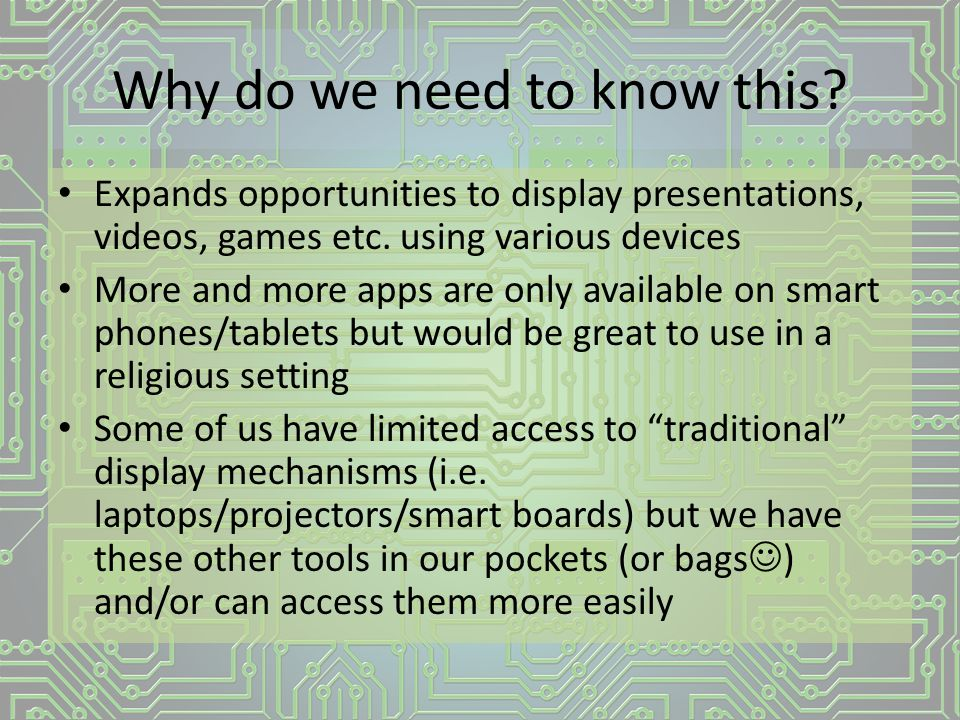 Why do we need to know this. Expands opportunities to display presentations, videos, games etc.