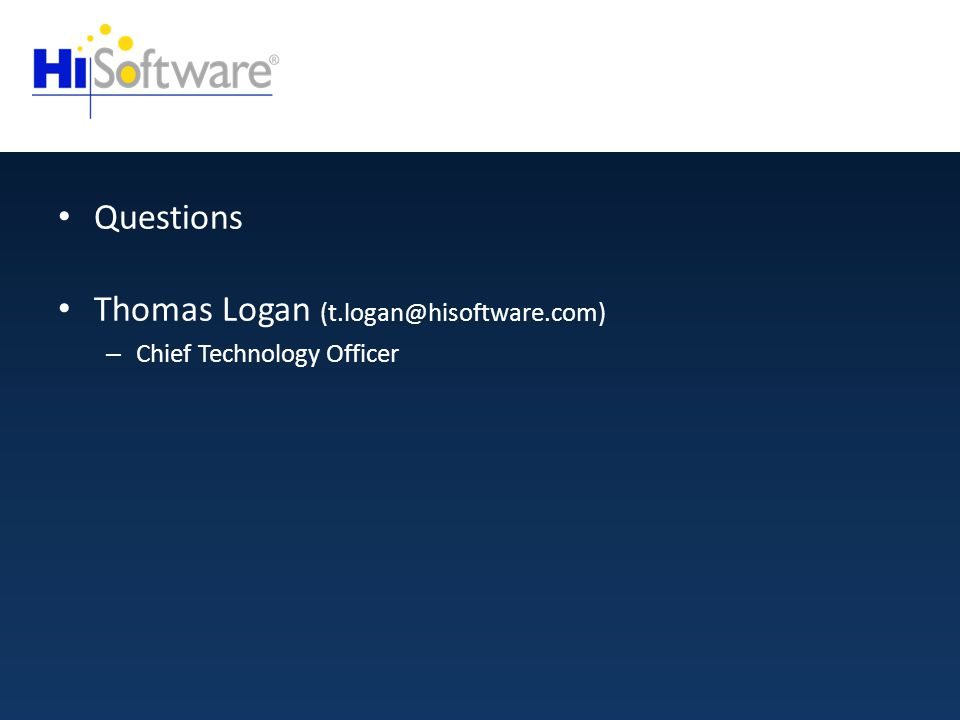 Questions Thomas Logan (t.logan@hisoftware.com) – Chief Technology Officer