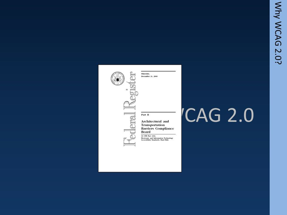 WCAG 2.0 Why WCAG 2.0?