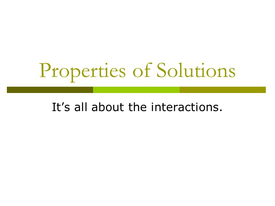 Properties of Solutions It's all about the interactions.
