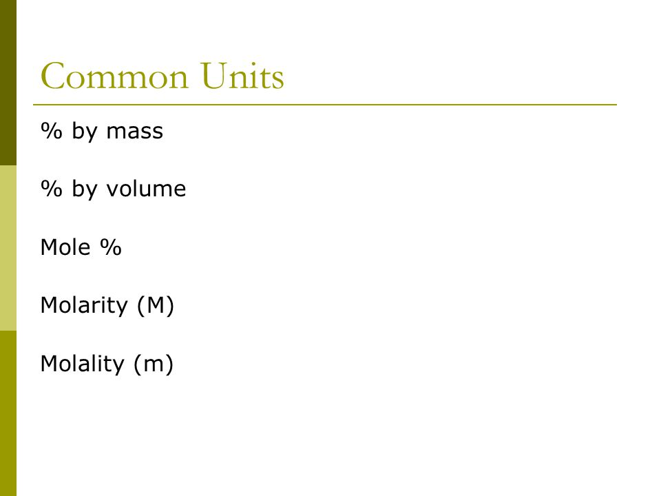 Common Units % by mass % by volume Mole % Molarity (M) Molality (m)