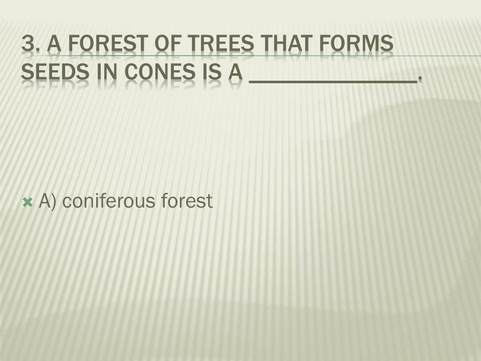  A) coniferous forest  B) coastal forest  C) deciduous forest