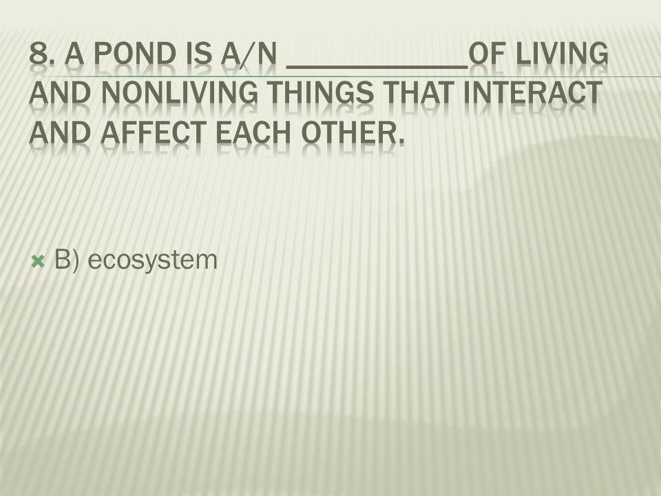  A) community  B) ecosystem  C) habitat