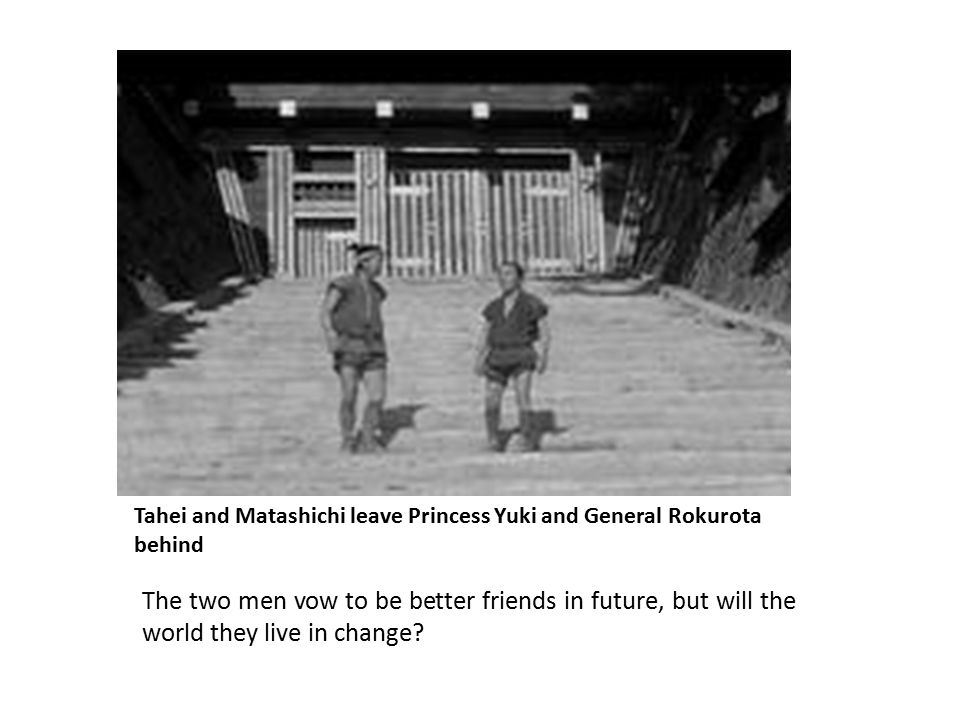Tahei and Matashichi leave Princess Yuki and General Rokurota behind The two men vow to be better friends in future, but will the world they live in change