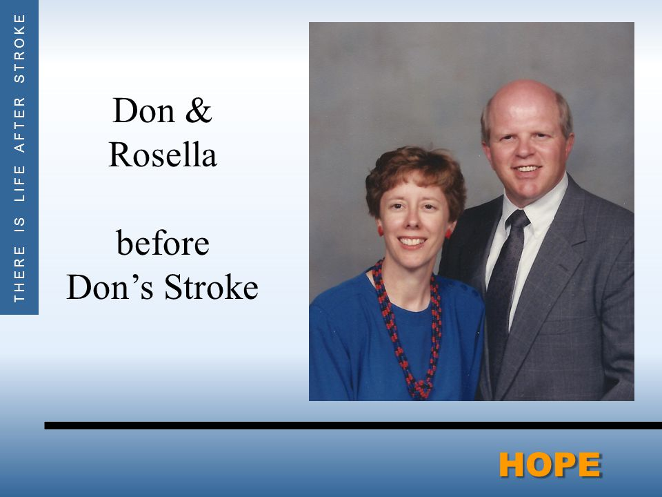 THERE IS LIFE AFTER STROKEHOPE Don & Rosella before Don's Stroke