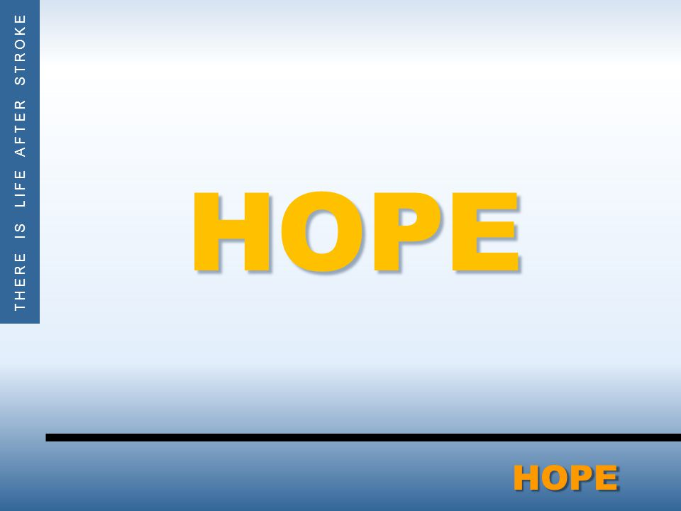 THERE IS LIFE AFTER STROKEHOPE HOPE