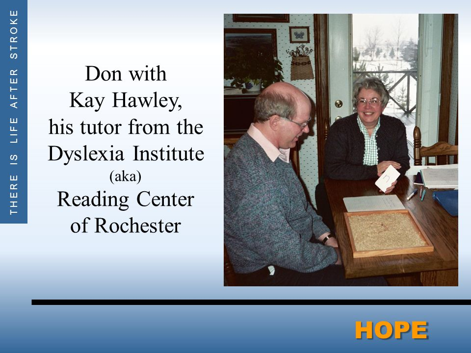 THERE IS LIFE AFTER STROKEHOPE Don with Kay Hawley, his tutor from the Dyslexia Institute (aka) Reading Center of Rochester
