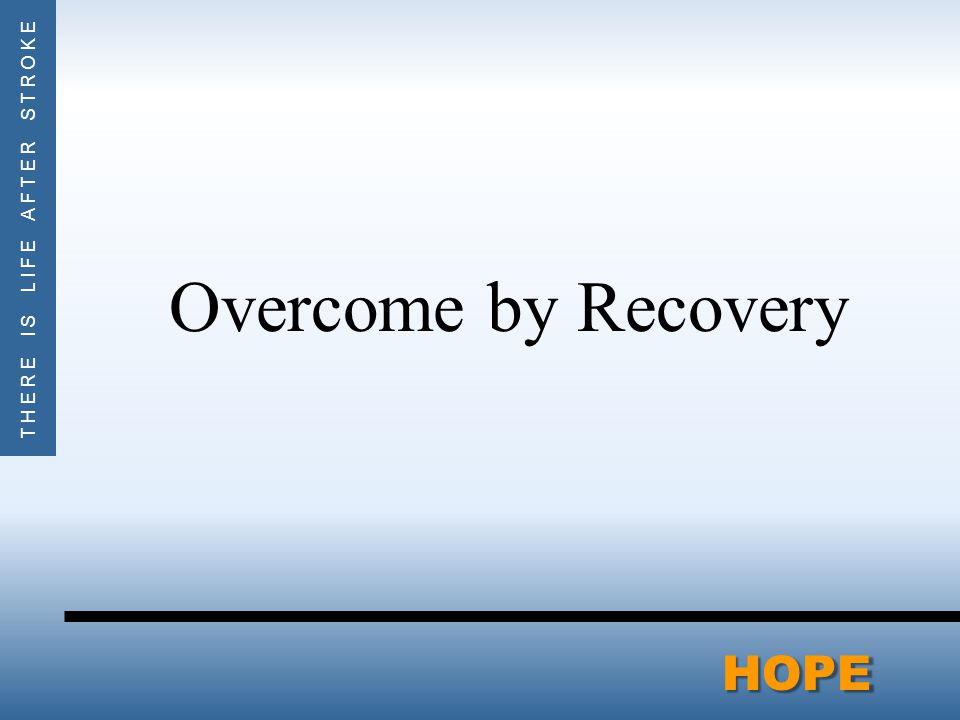 THERE IS LIFE AFTER STROKEHOPE Overcome by Recovery