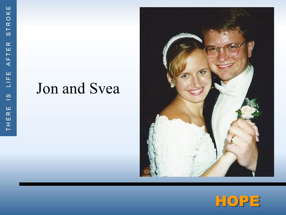 THERE IS LIFE AFTER STROKEHOPE Jon and Svea