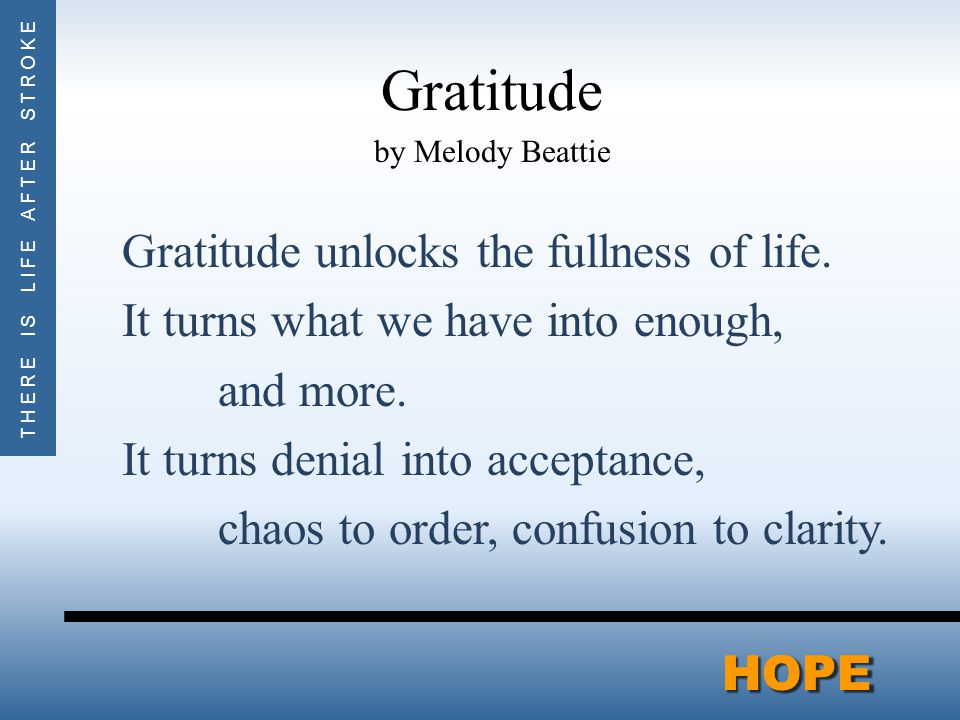 THERE IS LIFE AFTER STROKEHOPEHOPE Gratitude by Melody Beattie Gratitude unlocks the fullness of life.