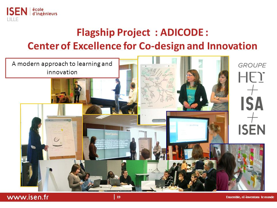Flagship Project : ADICODE : Center of Excellence for Co-design and Innovation Ensemble, ré-inventons le monde 19 A modern approach to learning and innovation