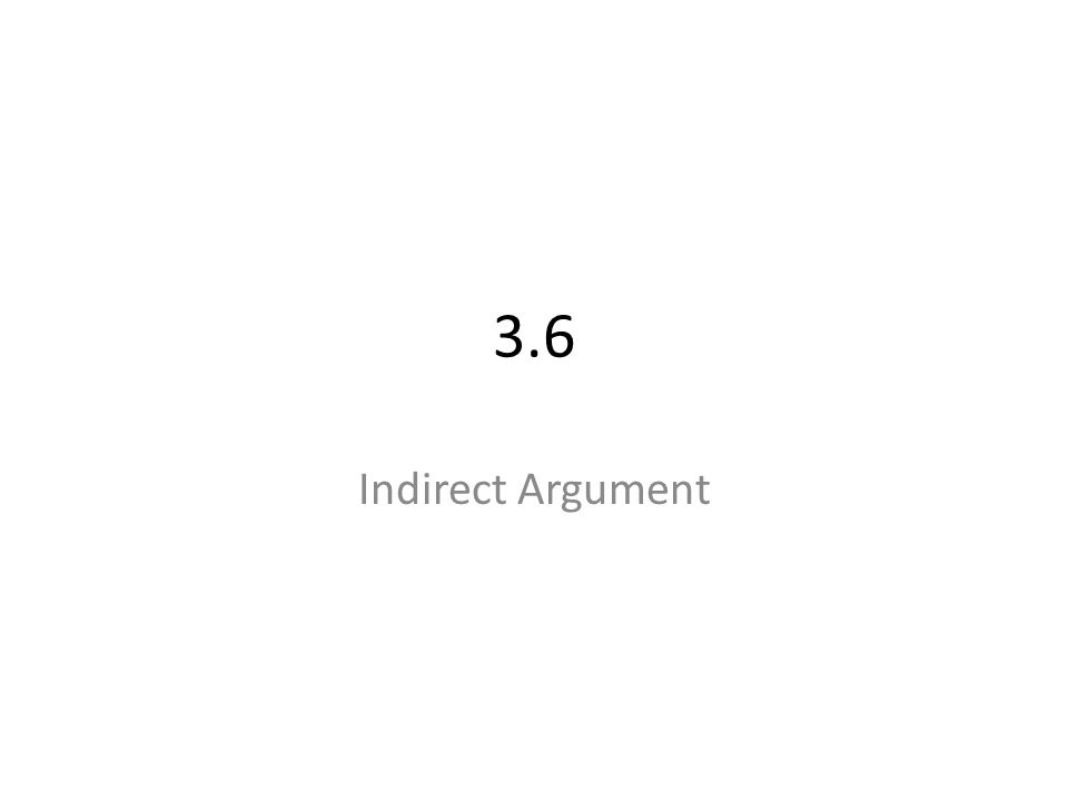 3.6 Indirect Argument