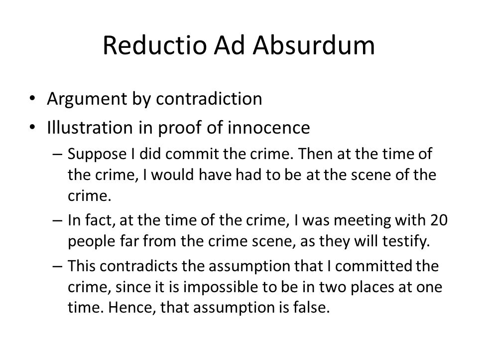 Reductio Ad Absurdum Argument by contradiction Illustration in proof of innocence – Suppose I did commit the crime.