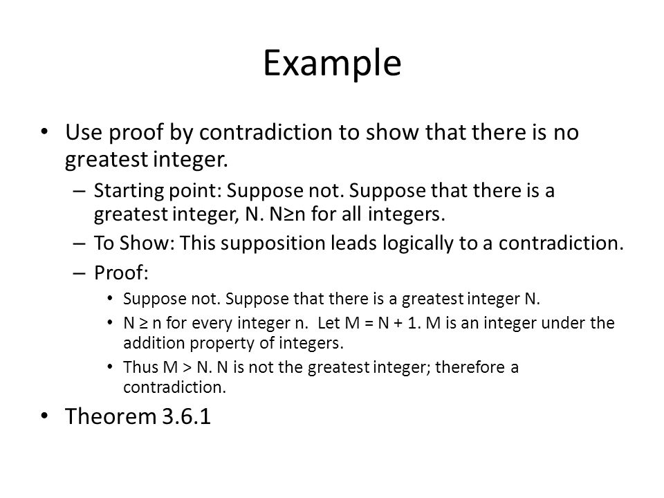 Example Use proof by contradiction to show that there is no greatest integer.