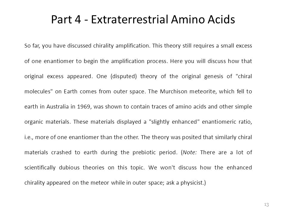 Part 4 - Extraterrestrial Amino Acids So far, you have discussed chirality amplification.