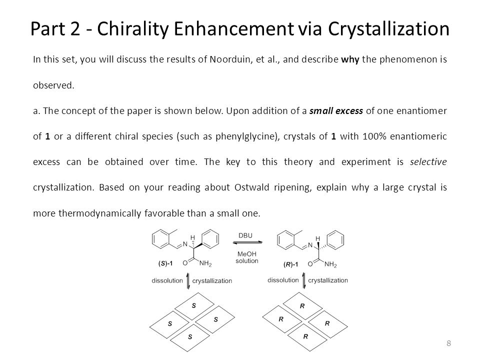 Part 2 - Chirality Enhancement via Crystallization In this set, you will discuss the results of Noorduin, et al., and describe why the phenomenon is observed.
