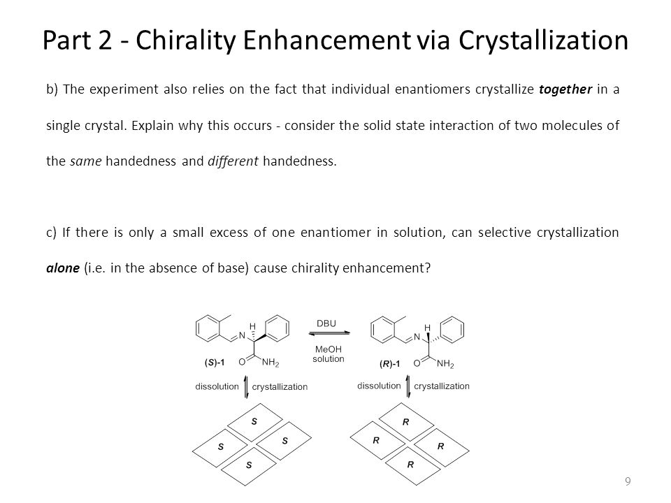 Part 2 - Chirality Enhancement via Crystallization b) The experiment also relies on the fact that individual enantiomers crystallize together in a single crystal.