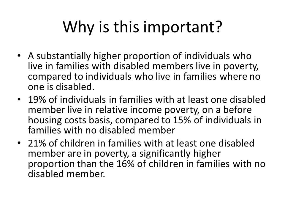 Why is this important? A substantially higher proportion of individuals who live in families with disabled members live in poverty, compared to indivi