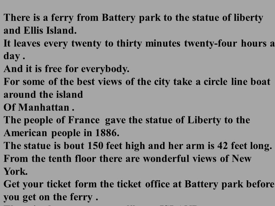 There is a ferry from Battery park to the statue of liberty and Ellis Island.