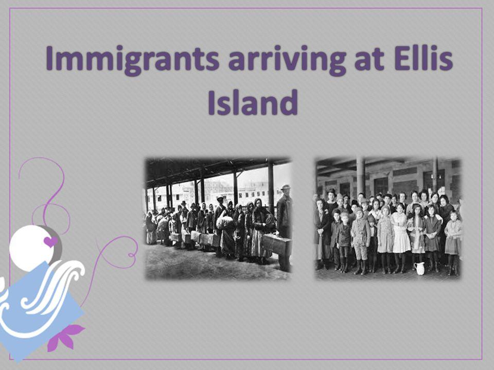 Immigrants arriving at EllisImmigrants arriving at EllisIsland