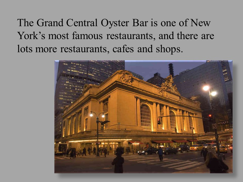 The Grand Central Oyster Bar is one of New York's most famous restaurants, and there are lots more restaurants, cafes and shops.