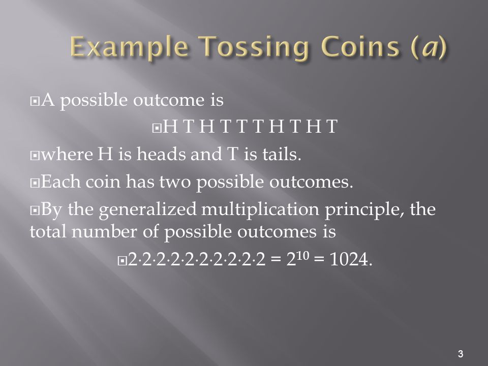  A possible outcome is  H T H T T T H T H T  where H is heads and T is tails.