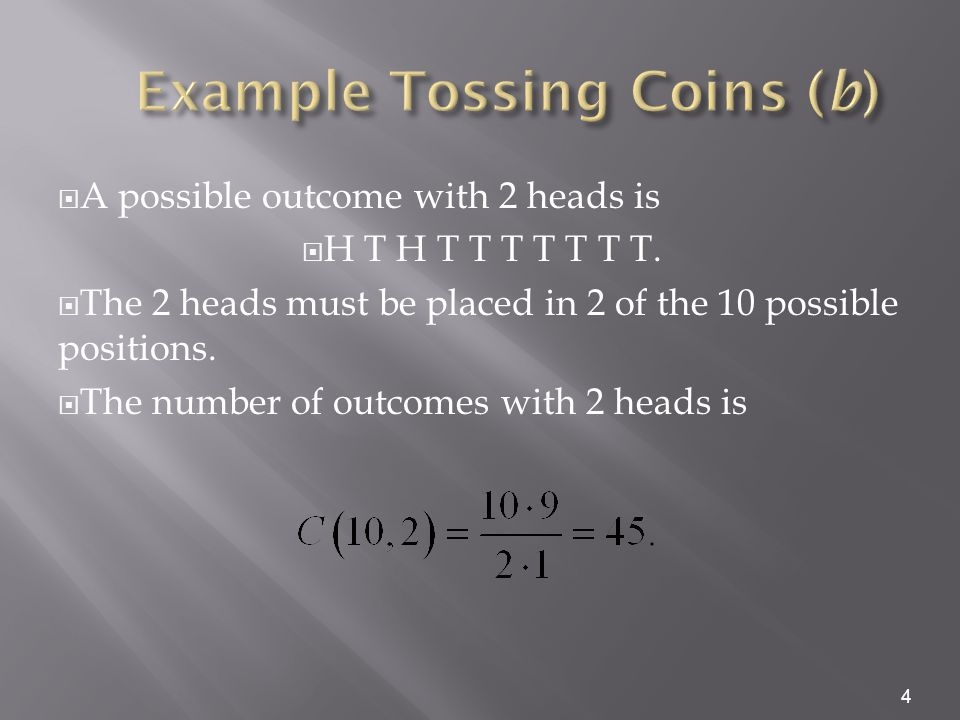  A possible outcome with 2 heads is  H T H T T T T T T T.