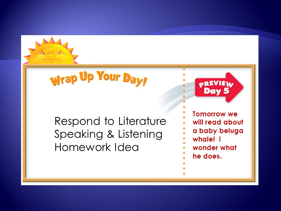 Respond to Literature Speaking & Listening Homework Idea Tomorrow we will read about a baby beluga whale! I wonder what he does.