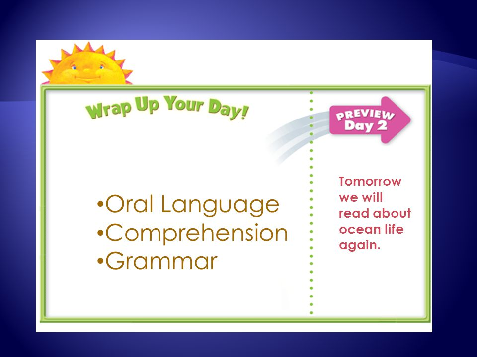Oral Language Comprehension Grammar Tomorrow we will read about ocean life again.