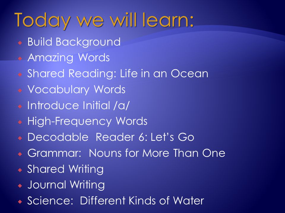  Build Background  Amazing Words  Shared Reading: Life in an Ocean  Vocabulary Words  Introduce Initial /a/  High-Frequency Words  Decodable Re